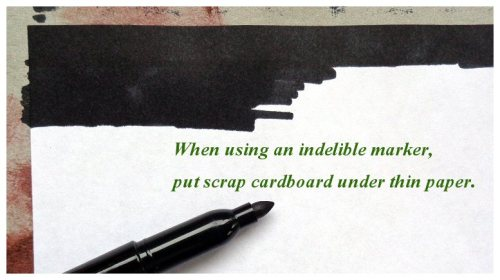 when using an indelible marker, put scrap cardboard under thin paper